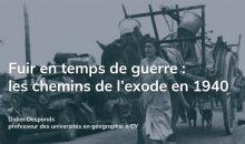 Fuir en temps de guerre : les chemins de l'exode en 1940
